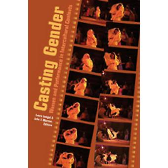 Casting Gender - Women and Performance in Intercultural Contexts by La