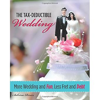 Tax-Deductible Wedding - More Wedding And Fun - Less Fret And Debt by