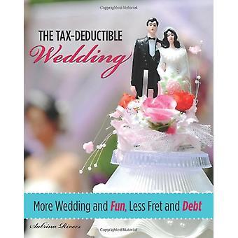 Steuerlich absetzbare Hochzeit - mehr Hochzeit und Spaß - weniger Fret und Schulden von