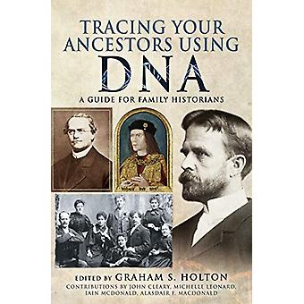 Tracing Your Ancestors Using DNA - A Guide for Family Historians by Ho