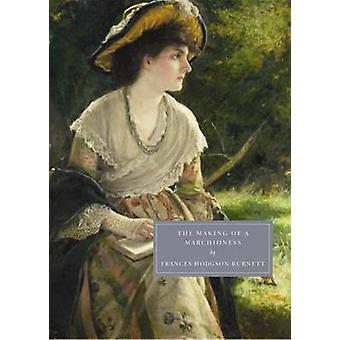 The Making of a Marchioness by Frances Hodgson Burnett - 978190646212