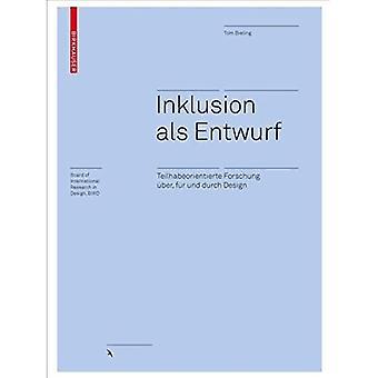 Inklusion ALS Entwurf: Teilhabeorientierte Forschung UEber, Fur Und Durch Design (Board of International Research in Design)