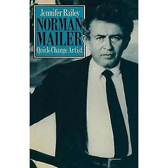 Norman Mailer Quick-Change Artist by Jennifer Bailey - 9781349041596