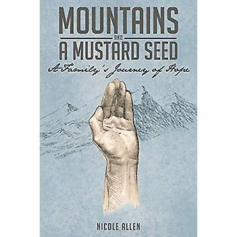 Mountains and a Mustard Seed - A Family's Journey of Hope by Nicole Al