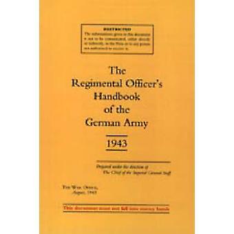 Regimental Officers Handbook of the German Army 1943 by War Office -