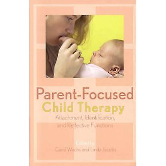 ParentFocused Child Therapy by Edited by Carol Wachs & Edited by Linda Jacobs & Contributions by Elizabeth Berger M D & Contributions by Ester Cohen Ph D & Contributions by Stephen Seligman Dmh & Contributions by Susan Coates Ph D