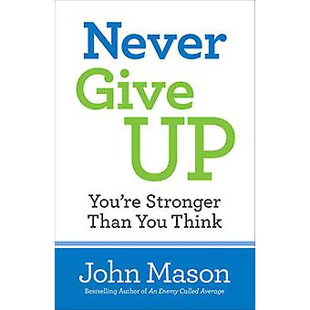 Never Give UpYoure Stronger Than You Think by John Mason
