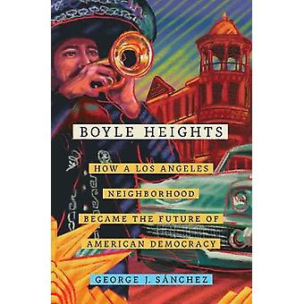 Boyle Heights How a Los Angeles Neighborhood Became the Future of American Democracy 59 American Crossroads