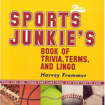 The Sports Junkies Book of Trivia Terms and Lingo by Harvey Frommer