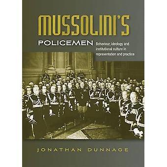 MussoliniS poliser beteende ideologi och institutionell kultur i representation och praktik av Jonathan dunnage