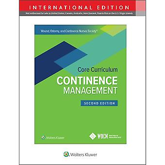 Wound Ostomy and Continence Nurses Society Core Curriculum Continence Management by JoAnn ErmerSeltunSandy Engberg
