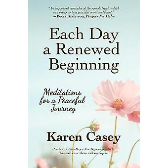 Each Day a Renewed Beginning Meditations for a Peaceful Journey