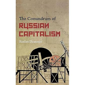 The Conundrum of Russian Capitalism - The Post-Soviet Economy in the W