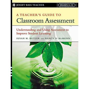A Teacher's Guide to Classroom Assessment - Understanding and Using As