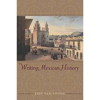 Schrijven van de Mexicaanse geschiedenis door Eric Van Young - 9780804768610 boek