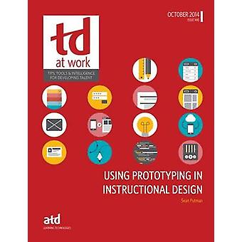 Using Prototying in Instructional Design by Sean Putman - ASTD Press