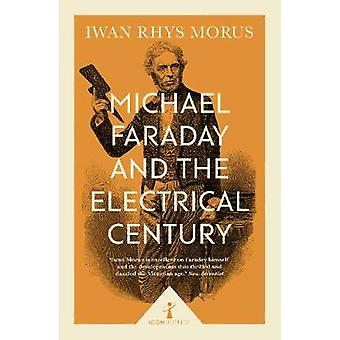 Michael Faraday and the Electrical Century by Iwan Morus - 9781785782