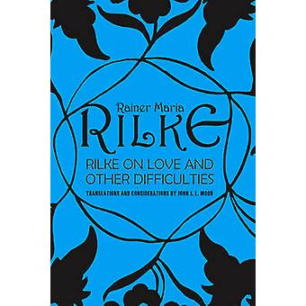 Rilke on Love and Other Difficulties - Translations and Considerations
