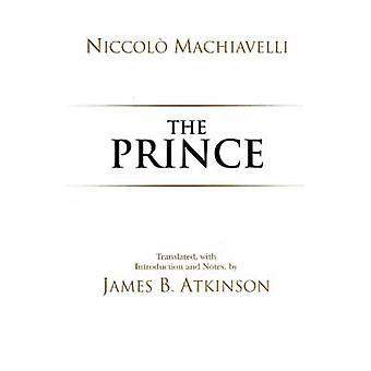The Prince by Niccolo Machiavelli - James B. Atkinson - 9780872209190