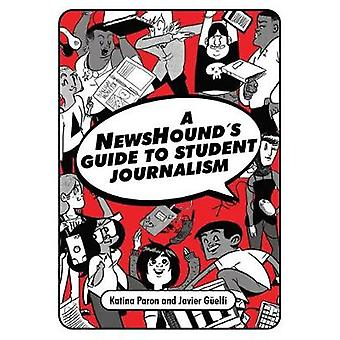 A Newshound's Guide to Student Journalism by A Newshound's Guide to S