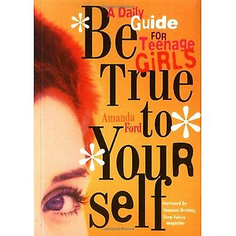 Be True to Yourself: Daily Meditations for Teenage Girls