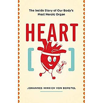 Heart: The Inside Story of our Body's Most Heroic Organ