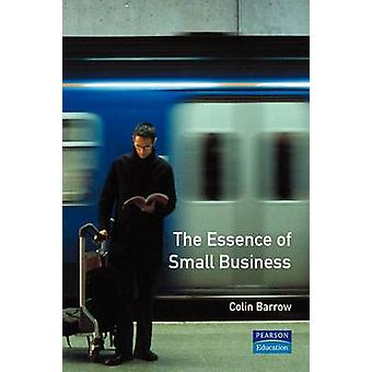 The Essence of Small Business by Barrow & Colin