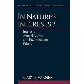 In Natures Interests by Varner & Gary E. Assistant Professor of Philosophy & Assistant Professor of Philosophy & Texas A & M University