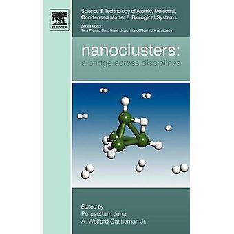 Nanoclusters A Bridge Across Disciplines by Jena & Purusottam