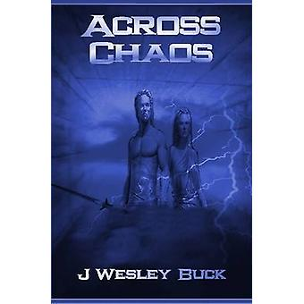 Across Chaos by Buck J Wesley
