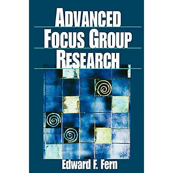 Advanced Focus Group Research by Fern & Edward E.