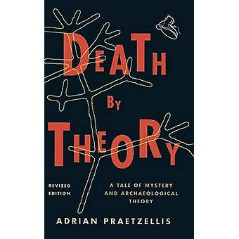 Death by Theory A Tale of Mystery and Archaeological Theory by Praetzellis & Adrian