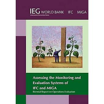 Biennial Report on Operations Evaluation Assessing the Monitoring and Evaluation Systems of Ifc and Miga by The World Bank