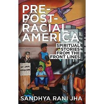 PrePostRacial America Spiritual Stories from the Front Lines by Jha & Sandhya Rani