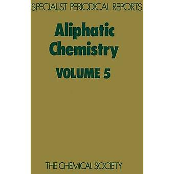 Aliphatic Chemistry Volume 5 by McKillop & A