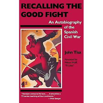 Recalling the Good Fight An Autobiography of the Spanish Civil War by Tisa & John