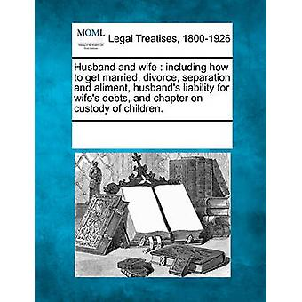 Husband and wife  including how to get married divorce separation and aliment husbands liability for wifes debts and chapter on custody of children. by Multiple Contributors & See Notes