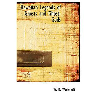 Hawaiian Legends of Ghosts and GhostGods by Westervelt & W. D.