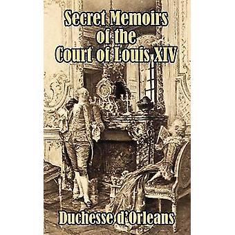 Secret Memoirs of the Court of Louis XIV by Duchesse & DOrleans