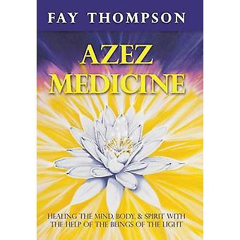 Azez Medizin Heilung von Körper und Geist mit Hilfe der Wesen des Lichts von Thompson & Fay
