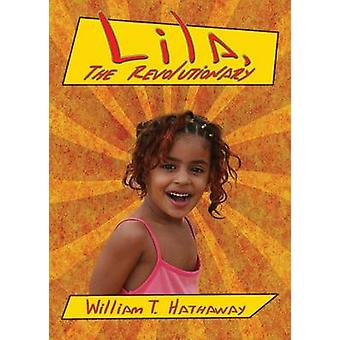 Lila The Revolutionary by Hathaway & William T