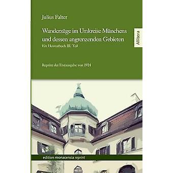 Wanderzuge Im Umkreise Munchens Und Dessen Angrenzenden Gebieten by Falter & Julius