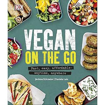Vegan on the Go - Fast - easy - affordable-anytime - anywhere by Jerom