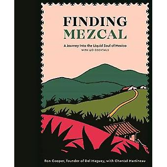 Finding Mezcal - A Journey into the Liquid Soul of Mexico - with 40 Co