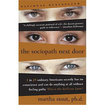The Sociopath Next Door - The Ruthless versus the Rest of Us by Martha