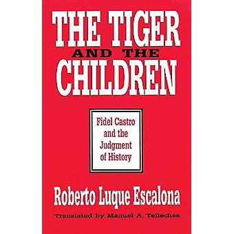The Tiger and the Children - Fidel Castro and the Judgment of History
