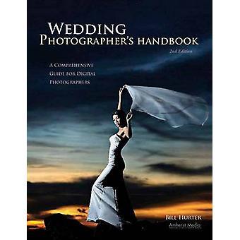 Wedding Photographer's Handbook - A Comprehensive Guide for Digital Ph