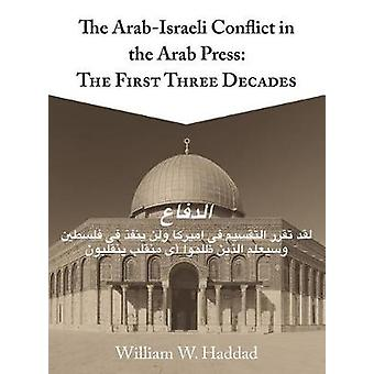 The Arab-Israeli Conflict in the Arab Press - The First Three Decades