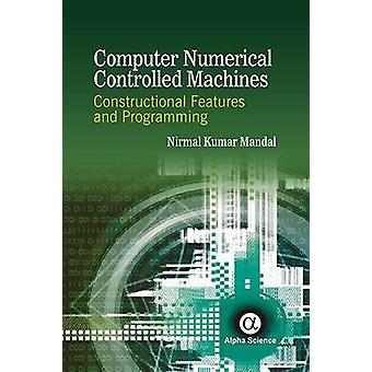 Computer Numerical Controlled Machines - Constructional Features and P