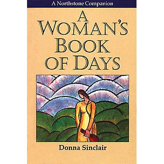 A Woman's Book of Days - Each New Day - a New Conversation by Donna Si